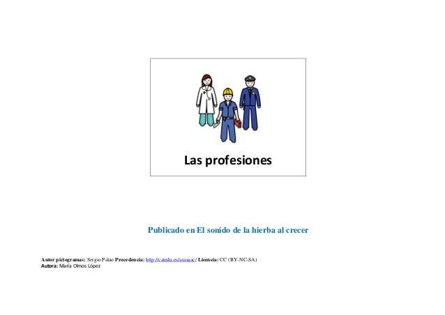 Las profesiones  Publicado en El sonido de la hierba al crecer  Autor pictogramas: Sergio Palao Procedencia: http://catedu...