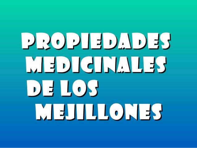 PropiedadesPropiedades medicinalesmedicinales de losde los MejillonesMejillones