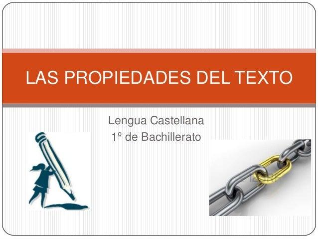 Lengua Castellana 1º de Bachillerato LAS PROPIEDADES DEL TEXTO