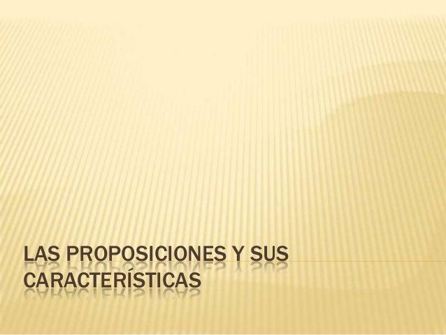LAS PROPOSICIONES Y SUSCARACTERÍSTICAS