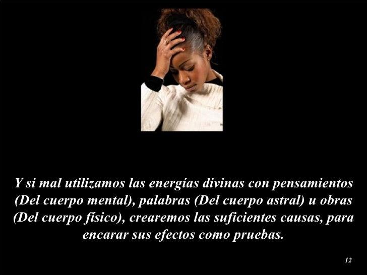 Y si mal utilizamos las energías  divinas  con pensamientos (Del cuerpo  mental ), palabras (Del cuerpo  astral ) u obras ...
