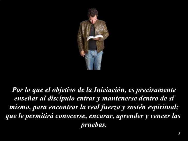 Por lo que el objetivo de la Iniciación, es precisamente enseñar al discípulo entrar y mantenerse dentro de sí mismo, para...