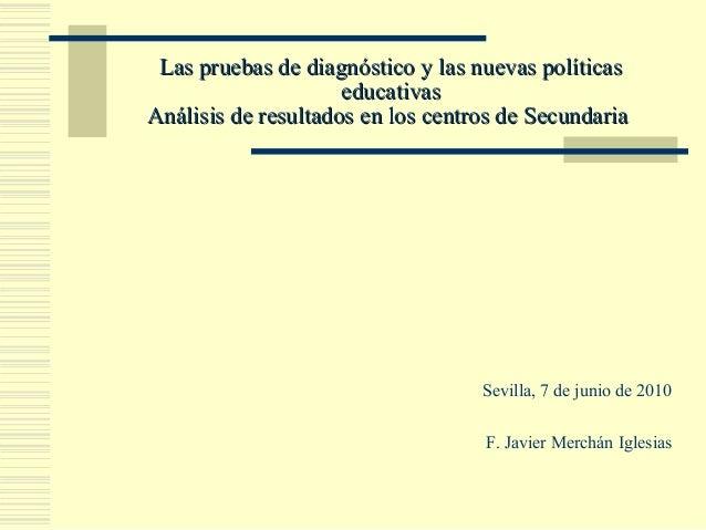 Las pruebas de diagnóstico y las nuevas políticasLas pruebas de diagnóstico y las nuevas políticas educativaseducativas An...