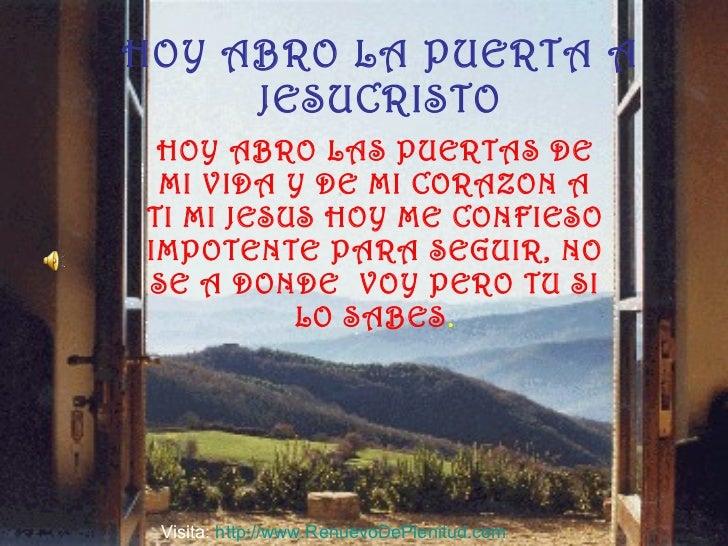 HOY ABRO LA PUERTA A JESUCRISTO HOY ABRO LAS PUERTAS DE MI VIDA Y DE MI CORAZON A TI MI JESUS HOY ME CONFIESO IMPOTENTE PA...