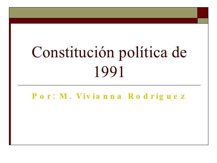 Constitución política de 1991 Por: M. Vivianna Rodríguez