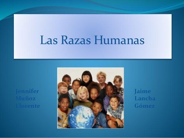 Las Razas Humanas Jennifer Muñoz Llorente Jaime Lancha Gómez