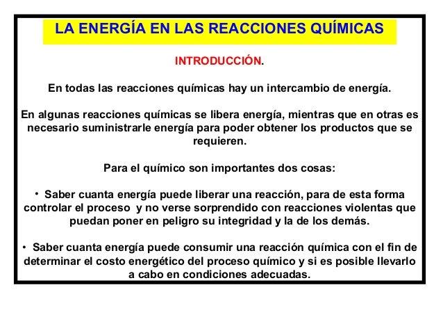 LA ENERGÍA EN LAS REACCIONES QUÍMICAS                             INTRODUCCIÓN.     En todas las reacciones químicas hay u...