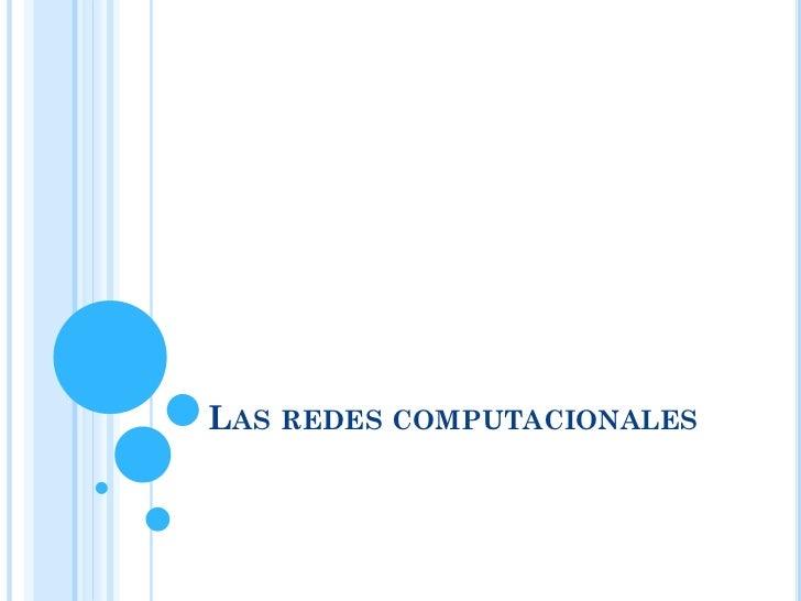LAS REDES COMPUTACIONALES