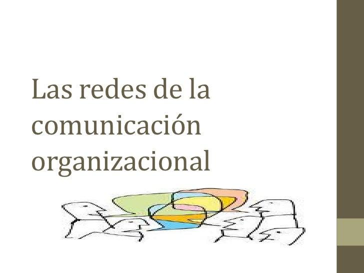 Las redes de lacomunicaciónorganizacional