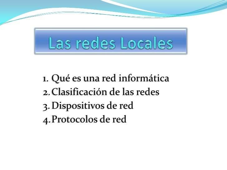 1. Qué es una red informática2. Clasificación de las redes3. Dispositivos de red4.Protocolos de red