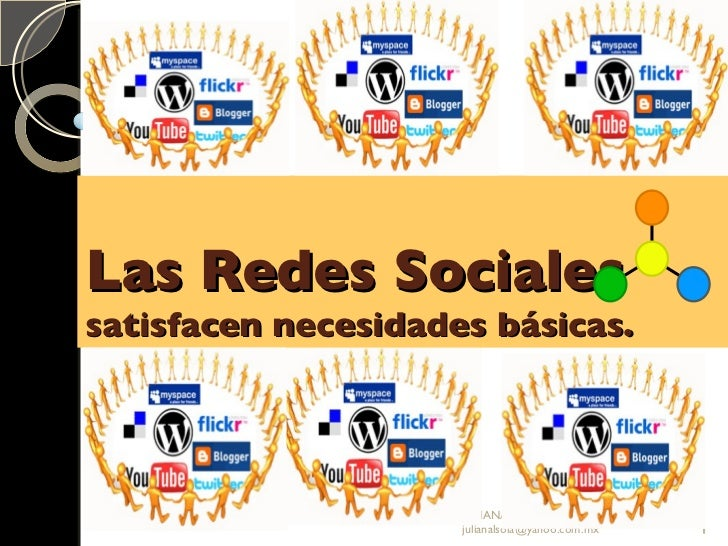 Las Redes Sociales satisfacen necesidades básicas.