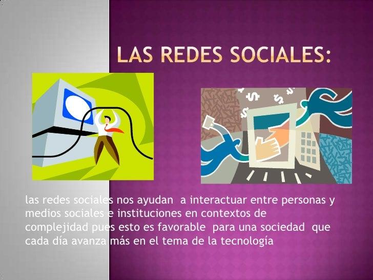 LAS REDES SOCIALES:<br />las redes sociales nos ayudan  a interactuar entre personas y medios sociales e instituciones en ...