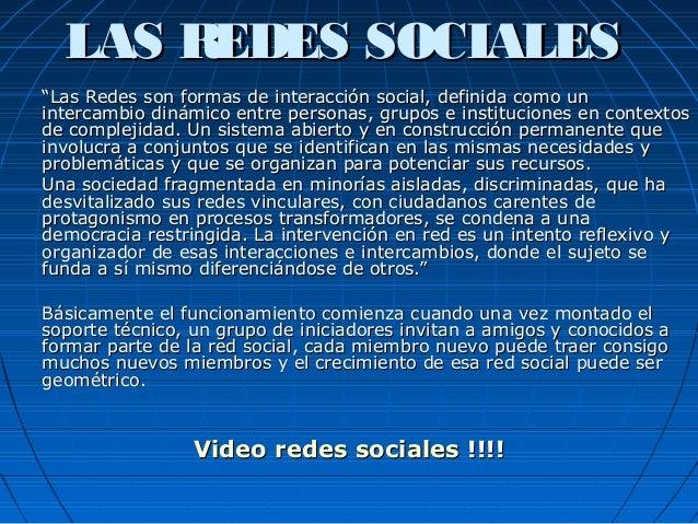 """LAS REDES SOCIALESLAS REDES SOCIALES """"""""Las Redes son formas de interacción social, definida como unLas Redes son formas de..."""