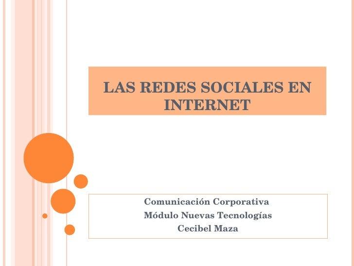 LAS REDES SOCIALES EN INTERNET Comunicación Corporativa  Módulo Nuevas Tecnologías Cecibel Maza