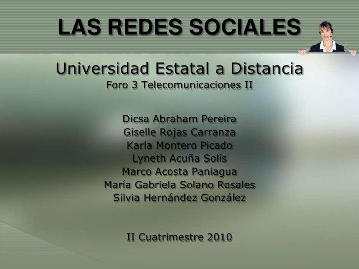 LAS REDES SOCIALES<br />Universidad Estatal a Distancia<br />Foro 3 Telecomunicaciones II<br />Dicsa Abraham Pereira<br />...