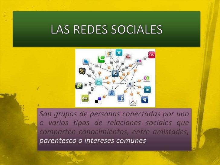 Son grupos de personas conectadas por unoo varios tipos de relaciones sociales quecomparten conocimientos, entre amistades...