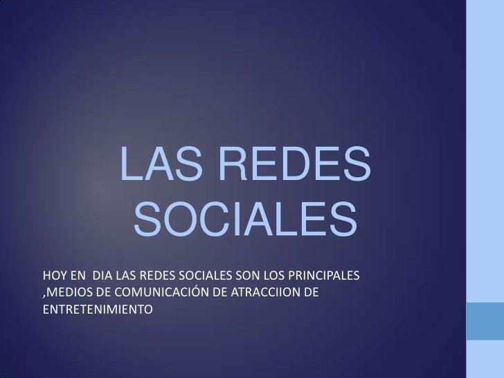 LAS REDES            SOCIALESHOY EN DIA LAS REDES SOCIALES SON LOS PRINCIPALES,MEDIOS DE COMUNICACIÓN DE ATRACCIION DEENTR...