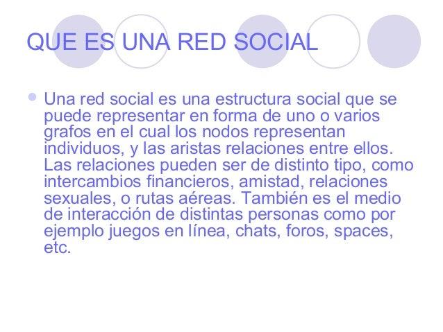 QUE ES UNA RED SOCIAL Una red social es una estructura social que se puede representar en forma de uno o varios grafos en...