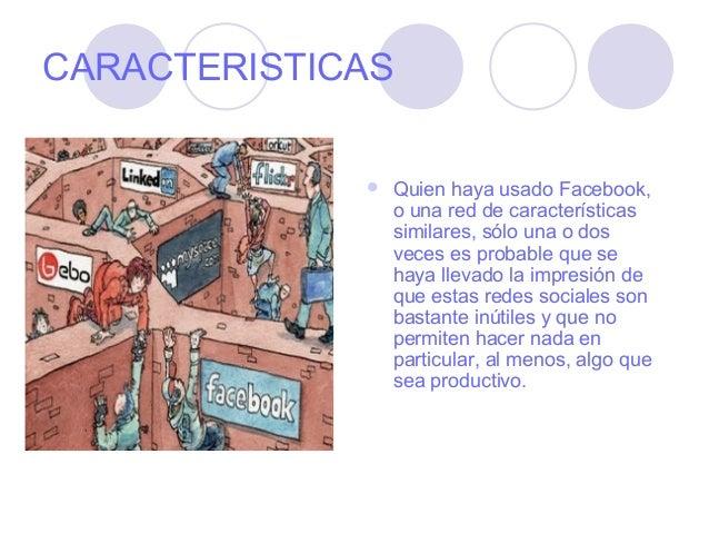 CARACTERISTICAS                Quien haya usado Facebook,                 o una red de características                 si...