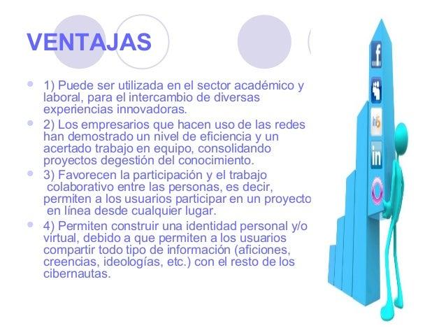 VENTAJAS 1) Puede ser utilizada en el sector académico y  laboral, para el intercambio de diversas  experiencias innovado...