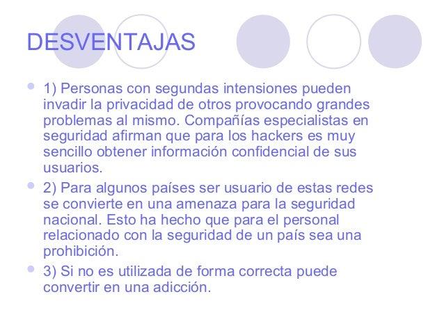 DESVENTAJAS   1) Personas con segundas intensiones pueden    invadir la privacidad de otros provocando grandes    problem...