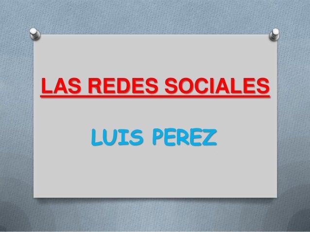 LAS REDES SOCIALES   LUIS PEREZ