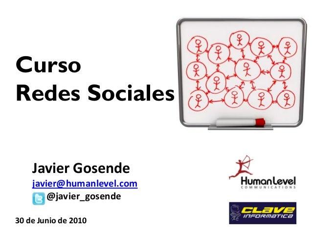 Javier Gosende javier@humanlevel.com @javier_gosende 30 de Junio de 2010 Curso Redes Sociales