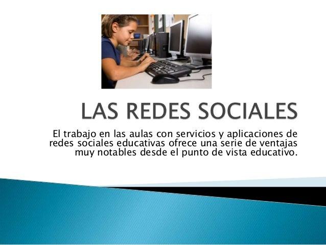 El trabajo en las aulas con servicios y aplicaciones de redes sociales educativas ofrece una serie de ventajas muy notable...