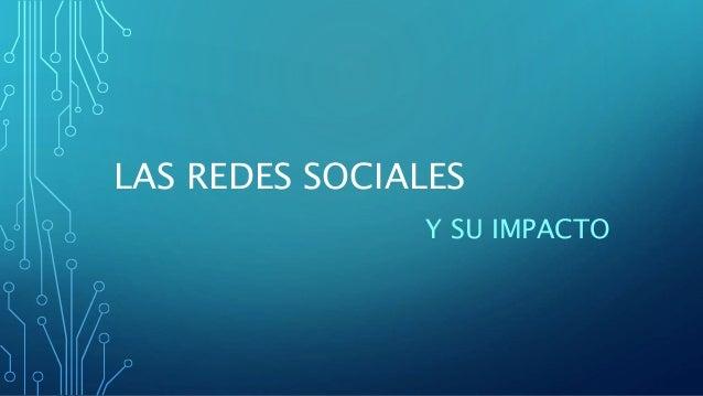 LAS REDES SOCIALES  Y SU IMPACTO
