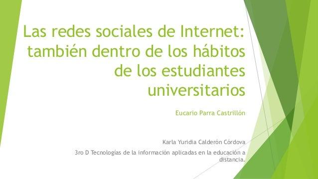 Las redes sociales de Internet: también dentro de los hábitos de los estudiantes universitarios Eucario Parra Castrillón K...