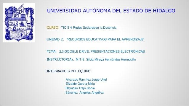 """UNIVERSIDAD AUTÓNOMA DEL ESTADO DE HIDALGO  CURSO: TIC´S 4 Redes Sociales en la Docencia  UNIDAD 2: """"RECURSOS EDUCATIVOS P..."""