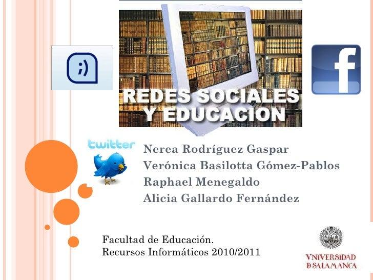 Nerea Rodríguez Gaspar Verónica Basilotta Gómez-Pablos Raphael Menegaldo Alicia Gallardo Fernández Facultad de Educación. ...