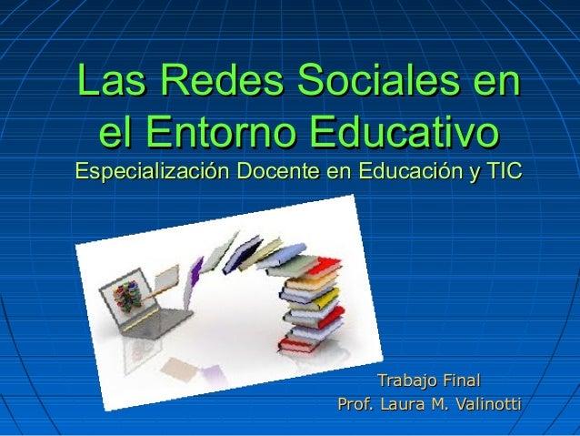 Las Redes Sociales enLas Redes Sociales en el Entorno Educativoel Entorno Educativo Especialización Docente en Educación y...