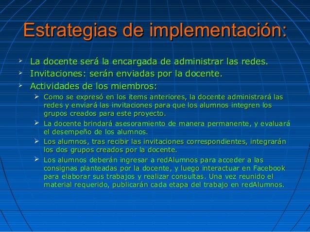 Estrategias de implementación:Estrategias de implementación:  La docente será la encargada de administrar las redes.La do...