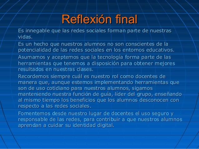 Reflexión finalReflexión final Es innegable que las redes sociales forman parte de nuestrasEs innegable que las redes soci...