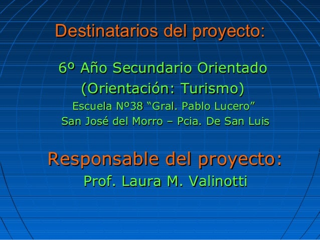 Destinatarios del proyecto:Destinatarios del proyecto: 6º Año Secundario Orientado6º Año Secundario Orientado (Orientación...
