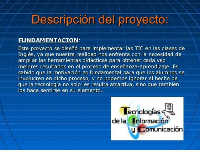 Descripción del proyecto:Descripción del proyecto: FUNDAMENTACIONFUNDAMENTACION:: Este proyecto se diseñó para implementar...