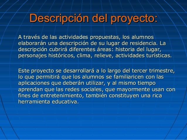 Descripción del proyecto:Descripción del proyecto: A través de las actividades propuestas, los alumnosA través de las acti...