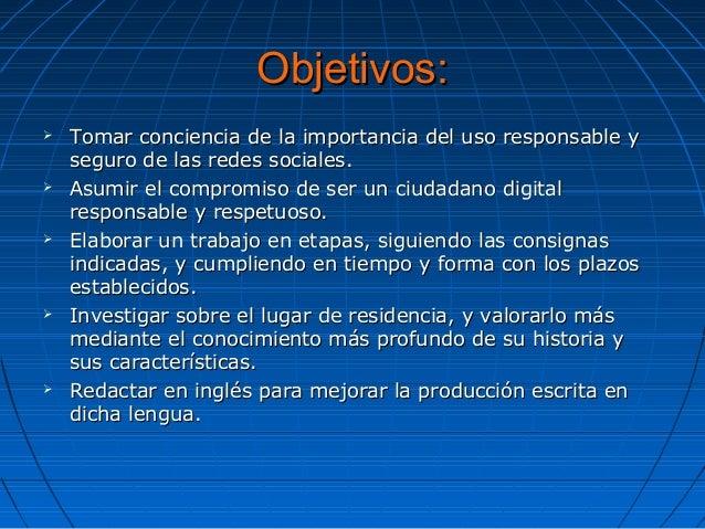 Objetivos:Objetivos:  Tomar conciencia de la importancia del uso responsable yTomar conciencia de la importancia del uso ...