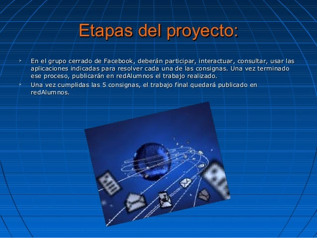 Etapas del proyecto:Etapas del proyecto:  En el grupo cerrado de Facebook, deberán participar, interactuar, consultar, us...