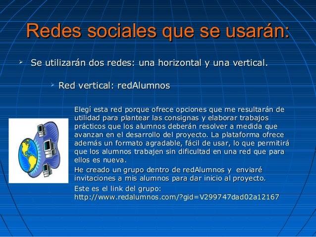 Redes sociales que se usarán:Redes sociales que se usarán:  Se utilizarán dos redes: una horizontal y una vertical.Se uti...