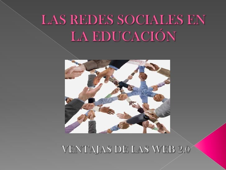 LAS REDES SOCIALES EN LA EDUCACIÓN<br />VENTAJAS DE LAS WEB 2.0<br />