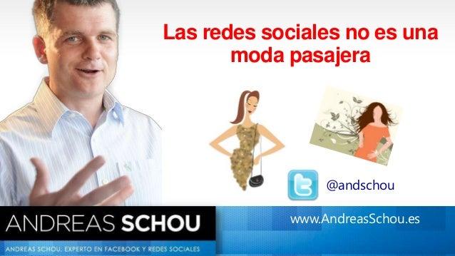 www.AndreasSchou.es@andschouLas redes sociales no es unamoda pasajera@andschouwww.AndreasSchou.es