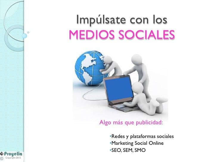 Impúlsate con los                 MEDIOS SOCIALES                      Algo más que publicidad:                         •R...