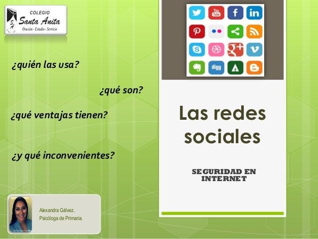 Las redes sociales  SEGURIDAD EN INTERNET  ¿qué son?  ¿quién las usa?  ¿qué ventajas tienen?  ¿y qué inconvenientes?  Alex...