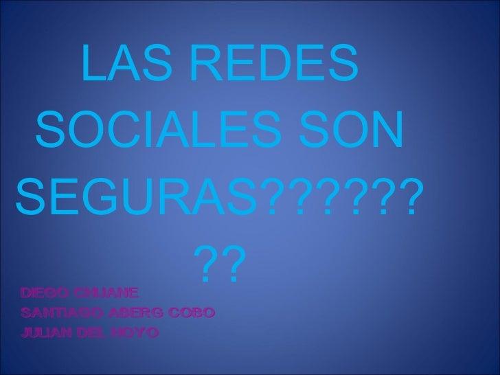 LAS REDES SOCIALES SON SEGURAS???????? DIEGO CHIJANE  SANTIAGO ABERG COBO JULIAN DEL HOYO
