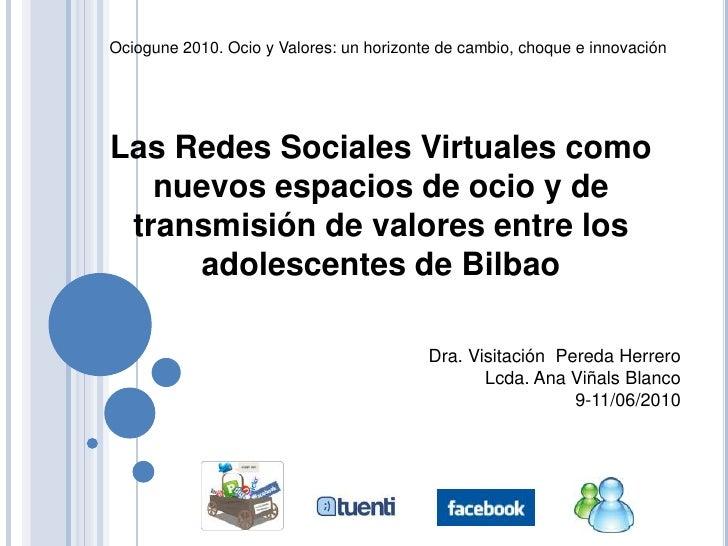 Ociogune 2010. Ocio y Valores: un horizonte de cambio, choque e innovación<br />Las Redes Sociales Virtuales como nuevos e...