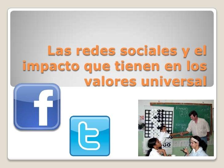 Las redes sociales y elimpacto que tienen en los        valores universal