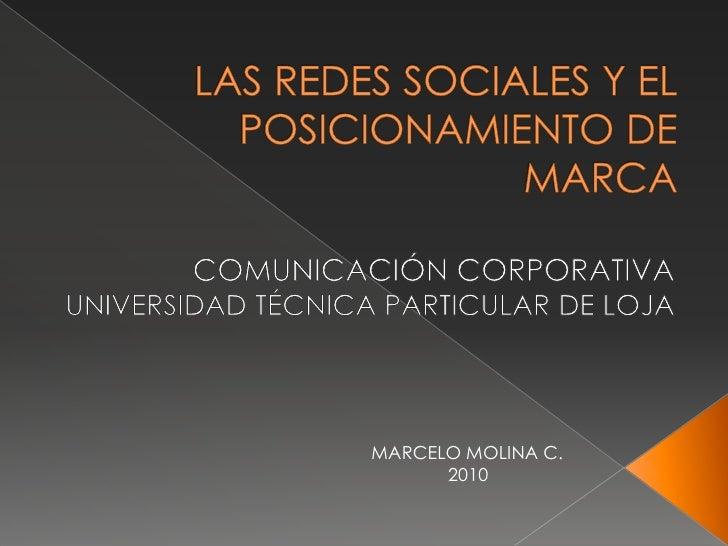 LAS REDES SOCIALES Y EL POSICIONAMIENTO DE MARCA<br />COMUNICACIÓN CORPORATIVA<br />UNIVERSIDAD TÉCNICA PARTICULAR DE LOJA...
