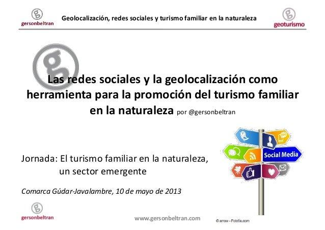 Geolocalización, redes sociales y turismo familiar en la naturaleza www.gersonbeltran.com Las redes...